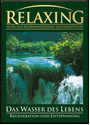 Relaxing - Musik und Bildkompositionen zum Wohlfühlen: Das Wasser des Lebens