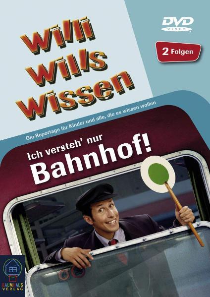 Willi wills wissen: Ich versteh´ nur Bahnhof