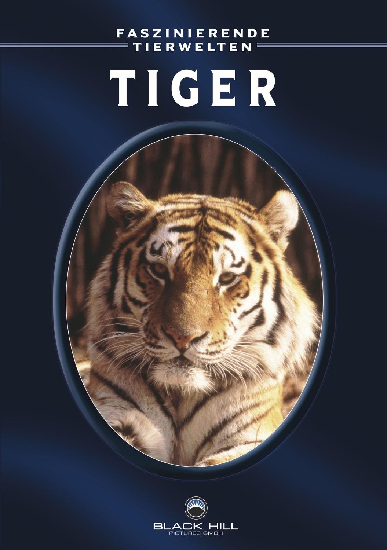 Tiger - Faszinierende Tierwelten