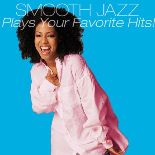 Various - Smooth Jazz Plays Your Favorite Hits!