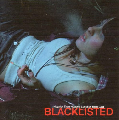 Blacklisted - Heavier Than Heaven Lonelier Than...