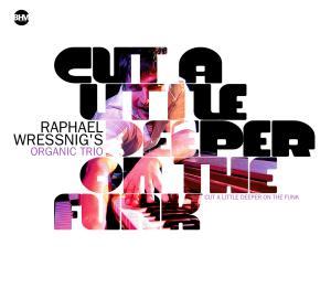 Raphael Wressnig´s Organic Trio - Cut a Little Deeper on the Funk