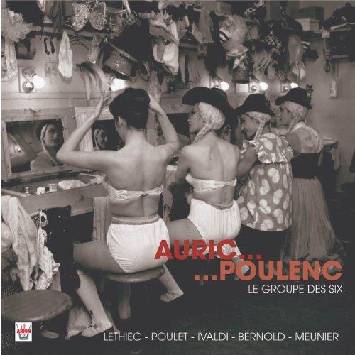 Poulet,Ivaldi,Bernold & Meunier Lethiec - Auric & Poulenc :les Six
