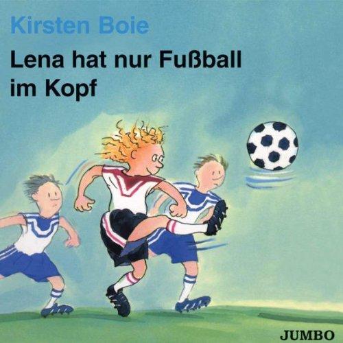 Kirsten Boie - Lena Hat Nur Fussball im Kopf