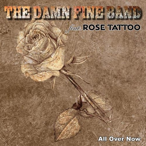 the Damn Fine Band Feat.Rose Tattoo - All Over Now