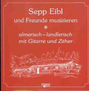 Sepp und Freunde Eibl - Almerisch-Landlerisch