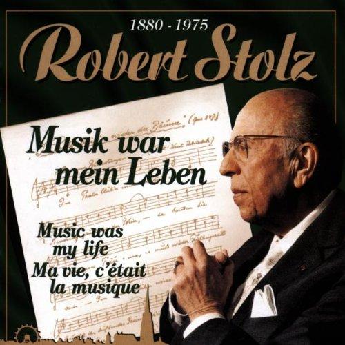 Robert Stolz - Musik War Mein Leben