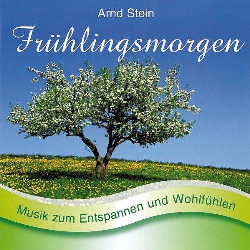 Arnd Stein - Frühlingsmorgen - Sanfte Musik zum Entspannen und Wohlfühlen