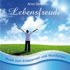 Arnd Stein - Lebensfreude - Sanfte Musik zum En...