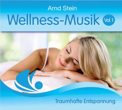 Arnd Stein - Wellness Musik Vol. 1 - Traumhafte Entspannung