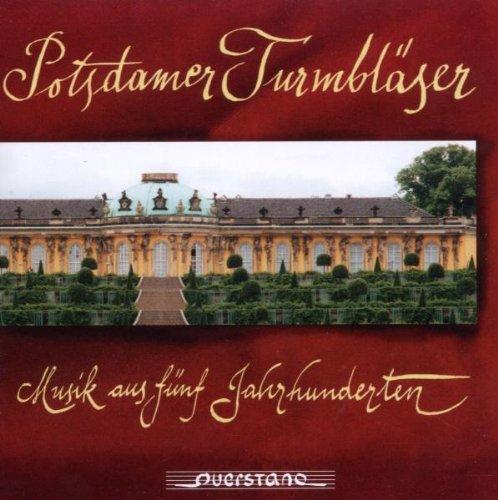 Potsdamer Turmbläser - Musik aus Fünf Jahrhunde...