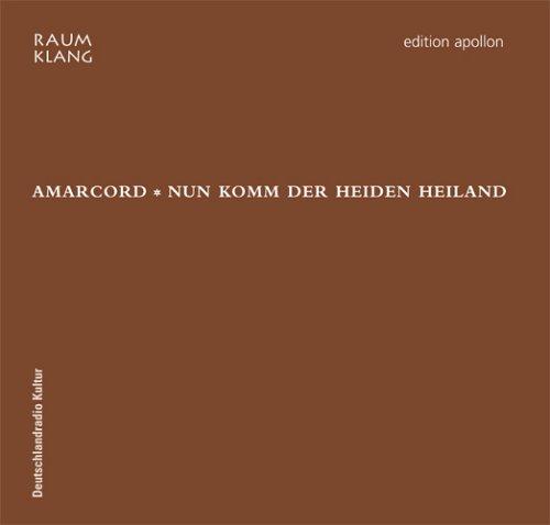 Amarcord - Nun Komm der Heiden Heiland