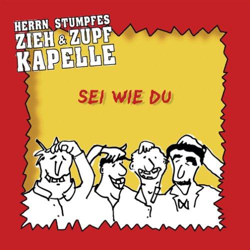 Herrn Stumpfes Zieh & Zupf Kapelle - Sei Wie du