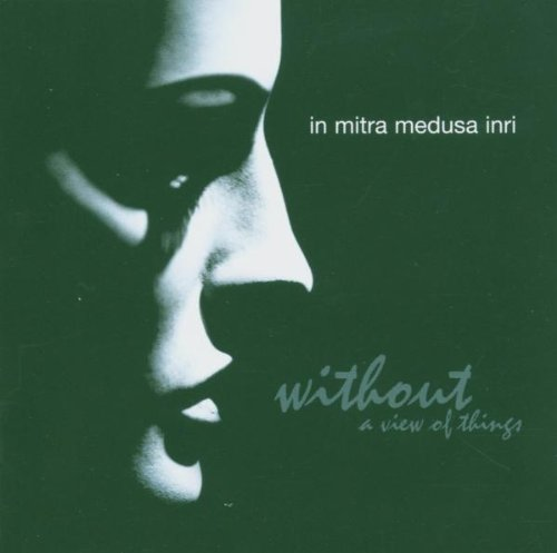 In Mitra Medusa Inri - Without a View of Things