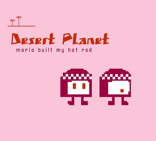 Desert Planet - Mario Built My Hot Rod