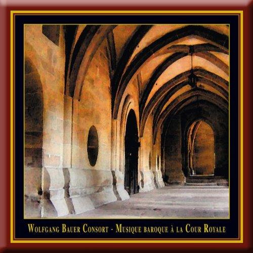 Wolfgang Bauer Consort - Musique Baroque A La Cour Royal