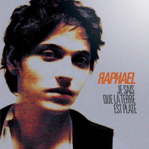Raphael - Je Sais Que la Terre Est Plate