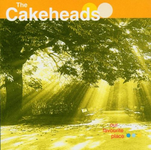the Cakeheads - Our Favourite Place