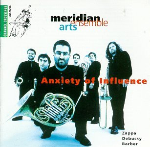 Meridian Arts Ensemble - Anxiety Of Influence (Werke von Zappa, Debussy, St. Barber, Grabois, Silverman, R.G. Stewart)