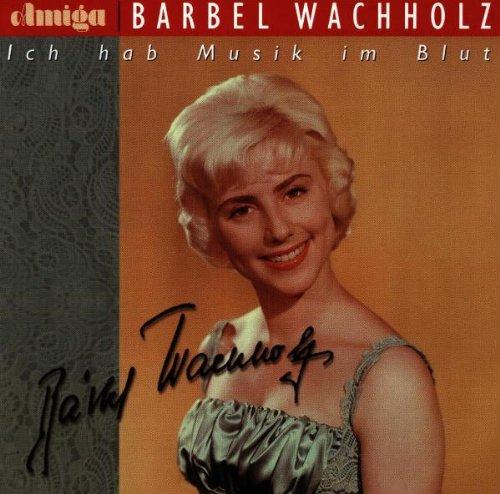 Bärbel Wachholz - Ich Hab Musik im Blut