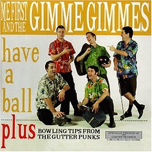 Me First & the Gimme Gimmes - Have a Ball