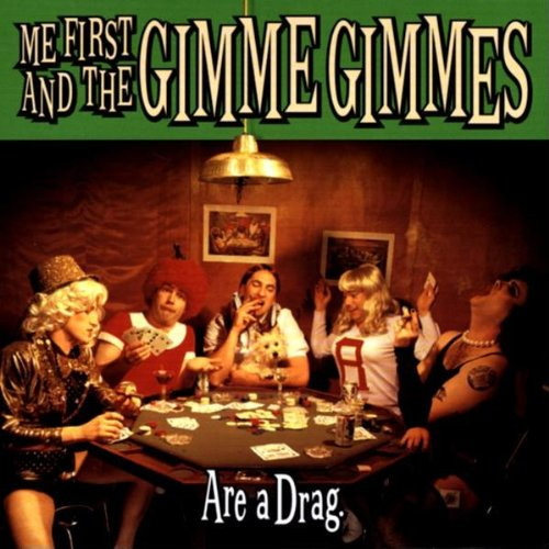 Me First & the Gimme Gimmes - Are a Drag