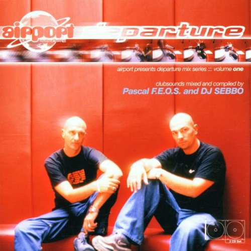 Pascal F.E.O.S.& DJ Sebbo (Mixed & Compiled By) - Airport Departure Mix Series One