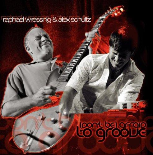 Raphael & Schultz,Alex Wressnig - Don´T Be Afraid to Groove