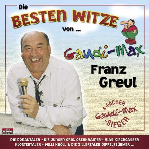 Franz Gaudimax Greul - Die Besten Witze Von