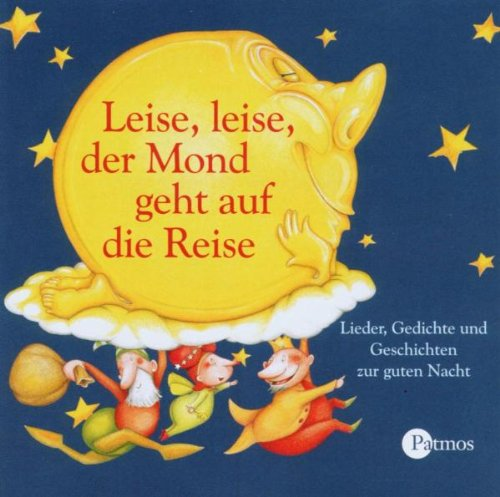Leise, leise der Mond geht auf die Reise. CD: Die schönsten Lieder, Gedichte und Geschichten zur guten Nacht
