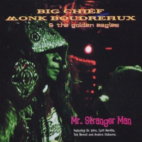 Monk (Big Chief) Boudreaux - Mr.Stranger Man