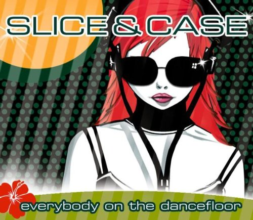 Slice & Case - Everybody on the Dancefloor