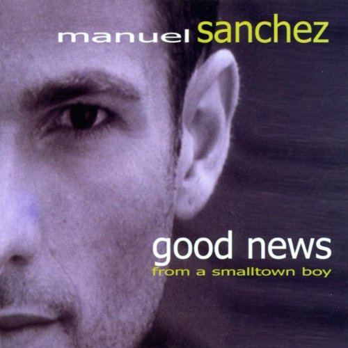 Manuel Sanchez - Good News from a Smalltown Boy