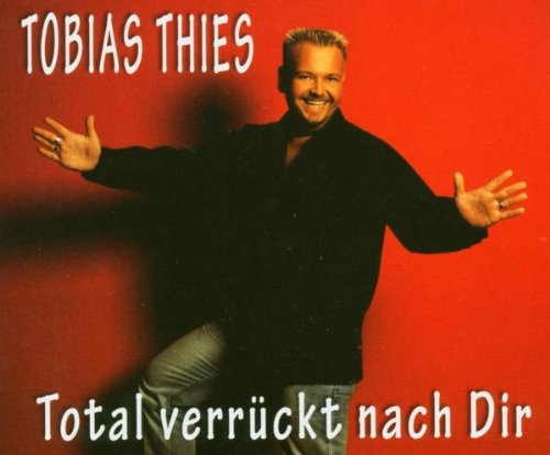 Tobias Thies - Total Verrückt Nach Dir