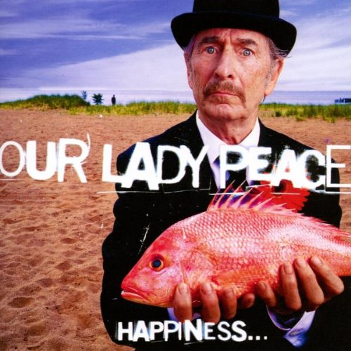 Our Lady Peace - Happiness...Is Not A Fish