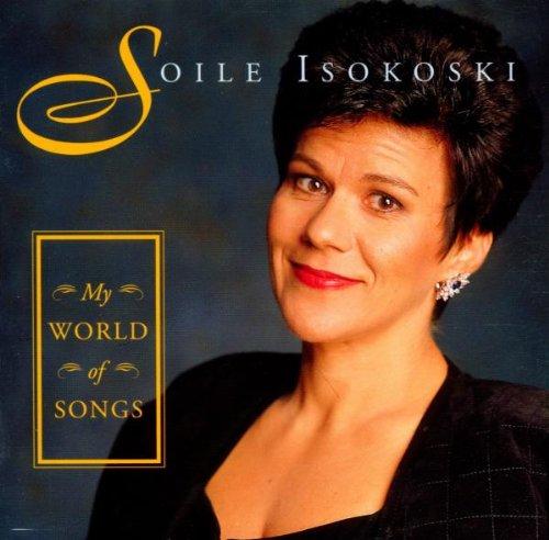 Soile Isokoski - My World Of Songs