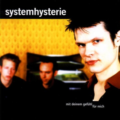 Systemhysterie - Mit Deinem Gefühl für Mich
