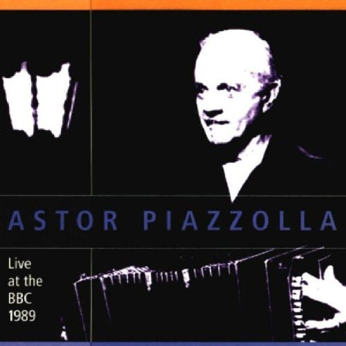 Astor Piazzolla - Live at the BBC 1989