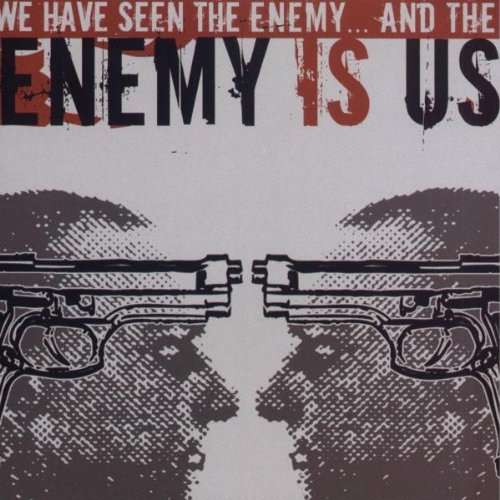 Enemy Is Us - We Have Seen the Enemy...and the Enemy Is Us