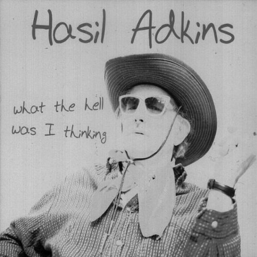 Hasil Adkins - ++What the Hell Was I Thinking