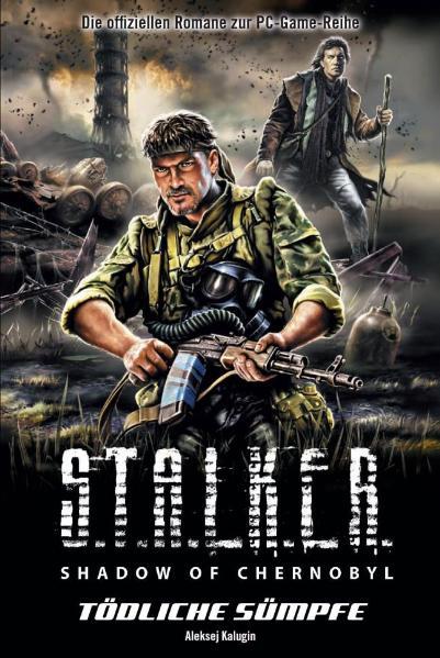 Stalker: Shadow of Chernobyl Bd.6 Tödliche Sümpfe