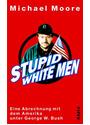 Stupid White Men. Eine Abrechnung mit dem Amerika unter George W. Bush - Michael Moore