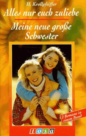 Alles nur euch zuliebe / Meine neue große Schwester - Hannelore Krollpfeiffer [Gebundene Ausgabe]