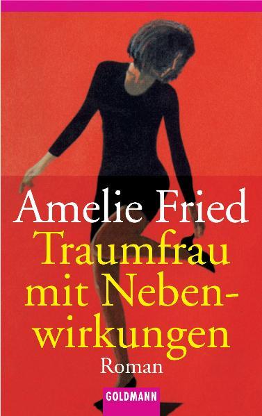 Traumfrau mit Nebenwirkungen - Amelie Fried