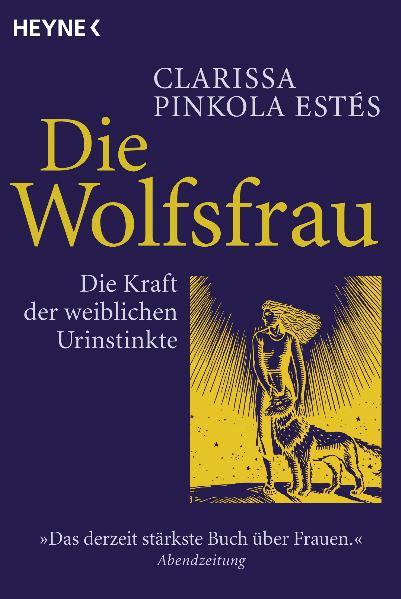 Die Wolfsfrau: Die Kraft der weiblichen Urinstinkte - Clarissa Pinkola Estés [Taschenbuch]