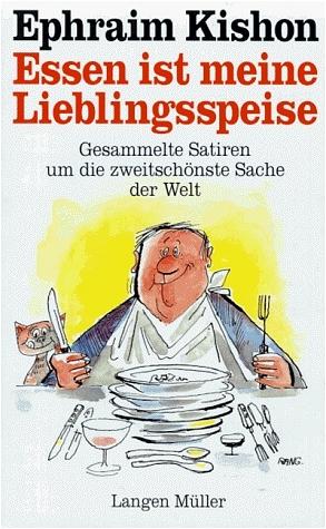 Essen ist meine Lieblingsspeise. Gesammelte Satiren um die zweitschönste Sache der Welt - Ephraim Kishon