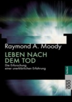 Leben nach dem Tod: Die Erforschung einer unerklärlichen Erfahrung - Raymond A. Moody