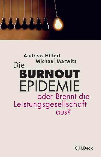 Die Burnout Epidemie: Oder brennt die Leistungsgesellschaft aus? - Andreas Hillert