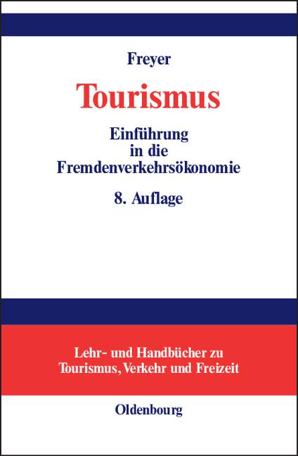 Tourismus. Einführung in die Fremdenverkehrsökonomie - Walter Freyer