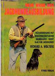 Neue Wege der Jagdhunde-Ausbildung - Richard A....